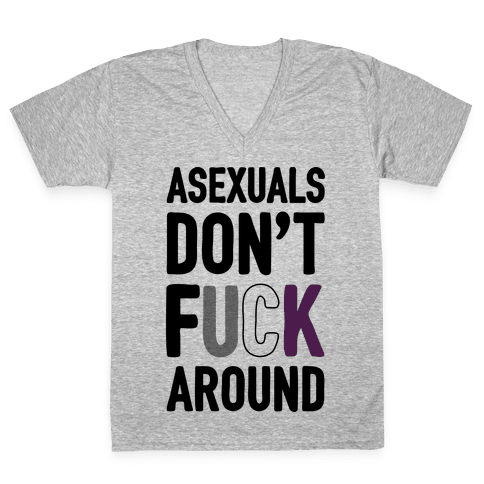 Asexuals Don't F*** Around V-Neck Tee Shirt