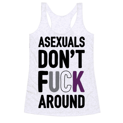 Asexuals Don't F*** Around Racerback Tank Top