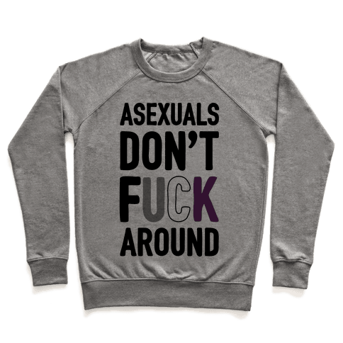 Asexuals Don't F*** Around Pullover