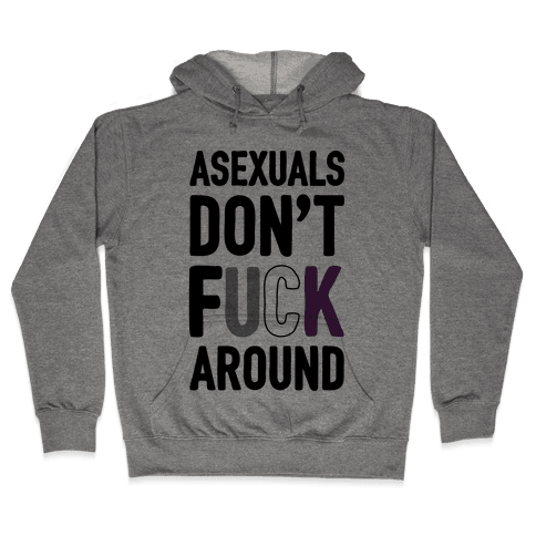 Asexuals Don't F*** Around Hooded Sweatshirt