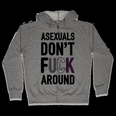 Asexuals Don't F*** Around Zip Hoodie