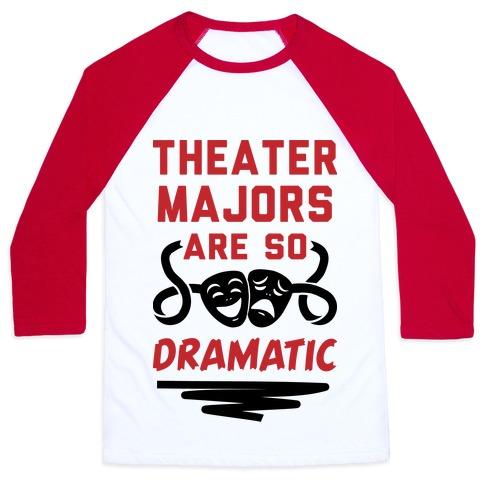 Theater Majors Are Dramatic Baseball Tee
