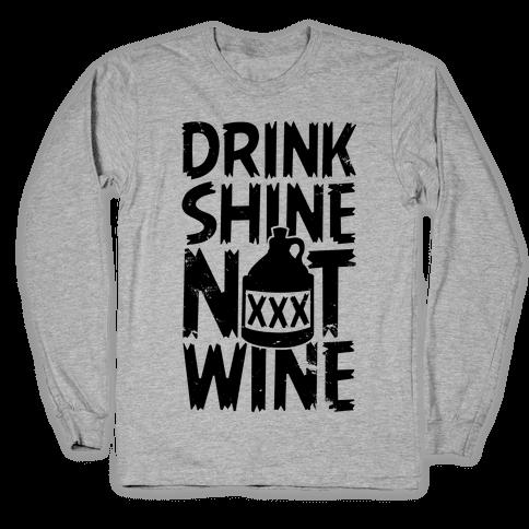 Drink Shine Not Wine Long Sleeve T-Shirt