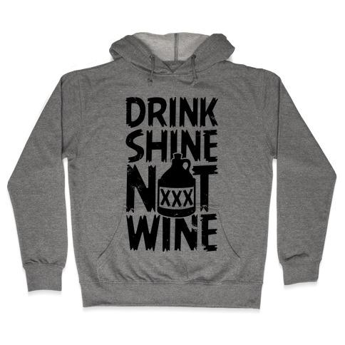 Drink Shine Not Wine Hooded Sweatshirt