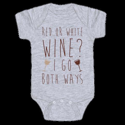 Red Or White Wine? I Go Both Ways Baby Onesy