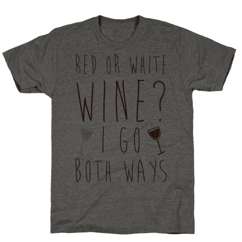 Red Or White Wine? I Go Both Ways Mens T-Shirt
