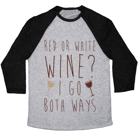 Red Or White Wine? I Go Both Ways Baseball Tee