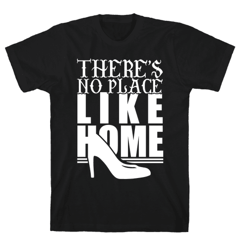 Theres No Place Like Home Mens T-Shirt