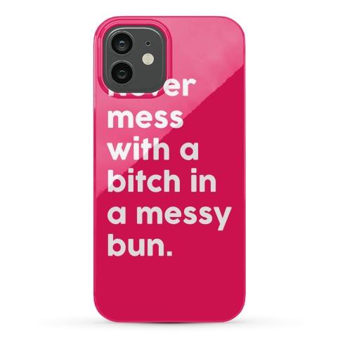 Bitch In A Messy Bun Phone Case