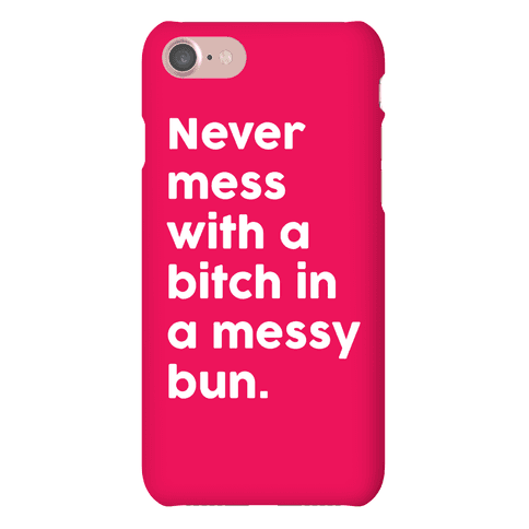 Bitch In A Messy Bun Phone Case