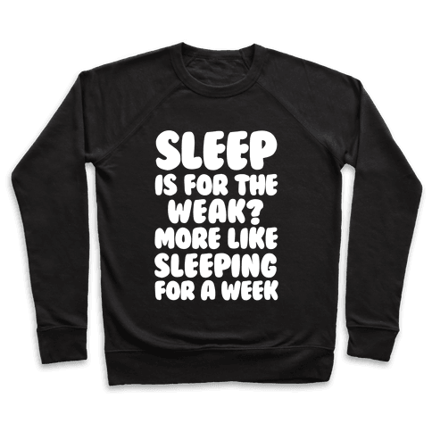 Sleep Is For The Weak? More Like Sleeping For A Week Pullover