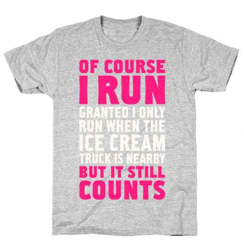 I Only Run When The Ice Cream Truck Is Nearby (But It Still Counts) Mens T-Shirt