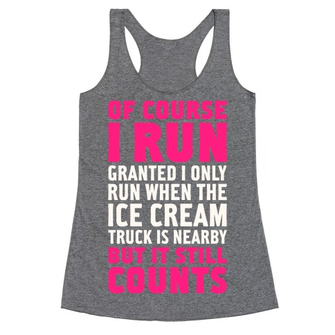 I Only Run When The Ice Cream Truck Is Nearby (But It Still Counts) Racerback Tank Top