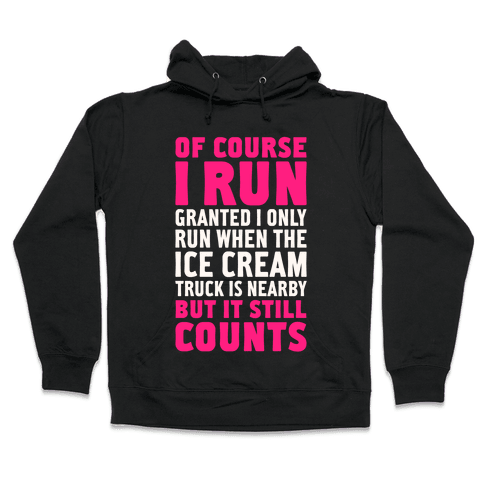 I Only Run When The Ice Cream Truck Is Nearby (But It Still Counts) Hooded Sweatshirt