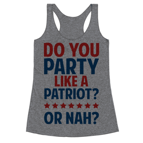 Do You Party Like A Patriot? Or Nah? Racerback Tank Top