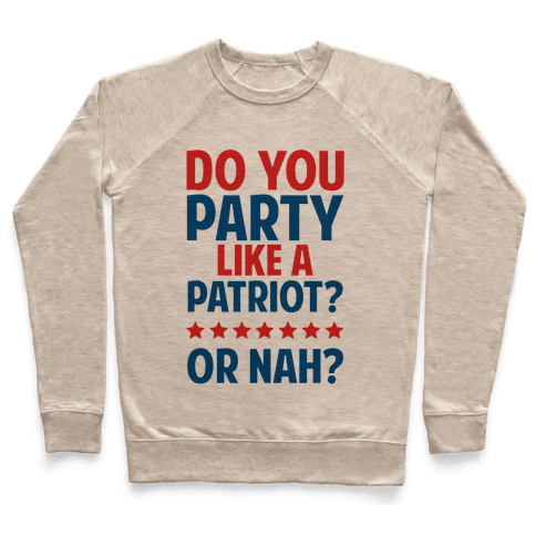 Do You Party Like A Patriot? Or Nah? Pullover