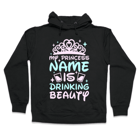 My Princess Name Is Drinking Beauty Hooded Sweatshirt