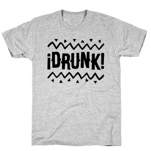 Drunk! T-Shirt