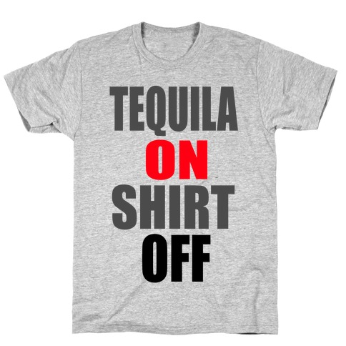 Tequila On. Shirt Off.  Mens T-Shirt