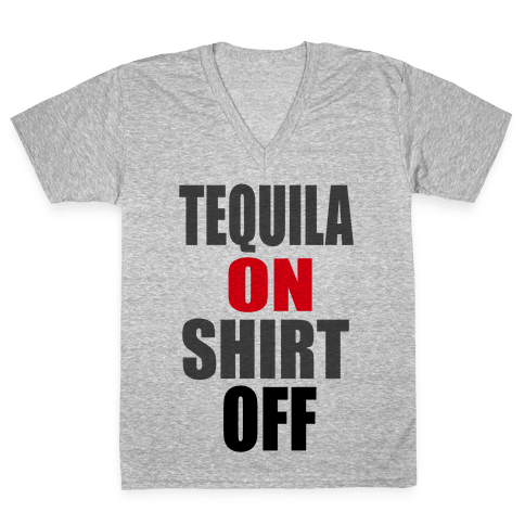 Tequila On. Shirt Off.  V-Neck Tee Shirt