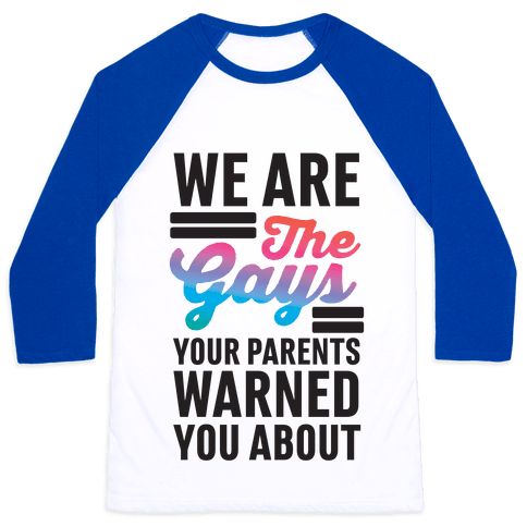 We are the Gays Your Parents Warned You About Baseball Tee