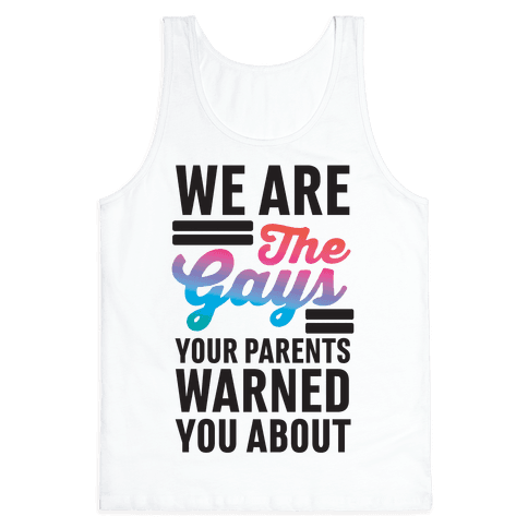 We are the Gays Your Parents Warned You About Tank Top