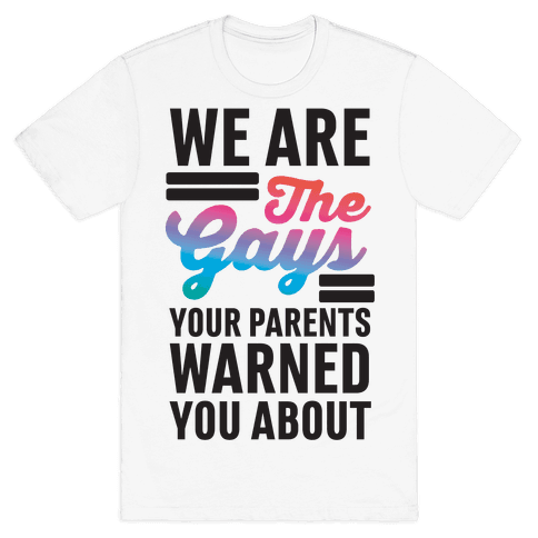 We are the Gays Your Parents Warned You About Mens T-Shirt