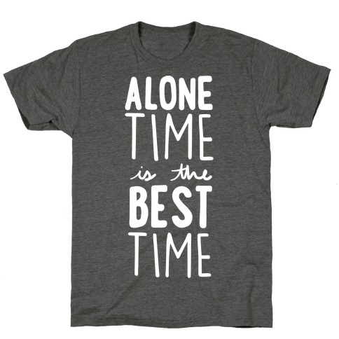 Alone Time Is The Best Time T-Shirt