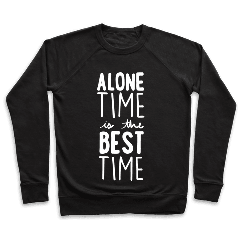 Alone Time Is The Best Time Pullover