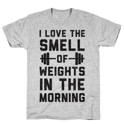I Love The Smell Of Weights In The Morning Mens T-Shirt
