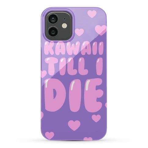 Kawaii Till I Die Phone Case