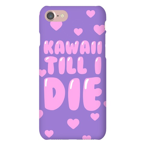 Kawaii Till I Die Phone Case