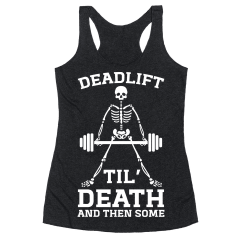 Deadlift Til' Death And Then Some Racerback Tank Top