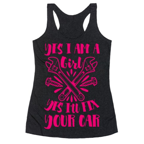 Yes I Am a Girl Yes I'll Fix Your Car Racerback Tank Top