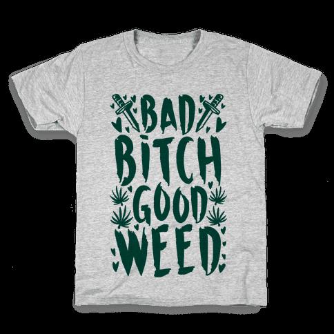 Bad Bitch Good Weed Kids T-Shirt