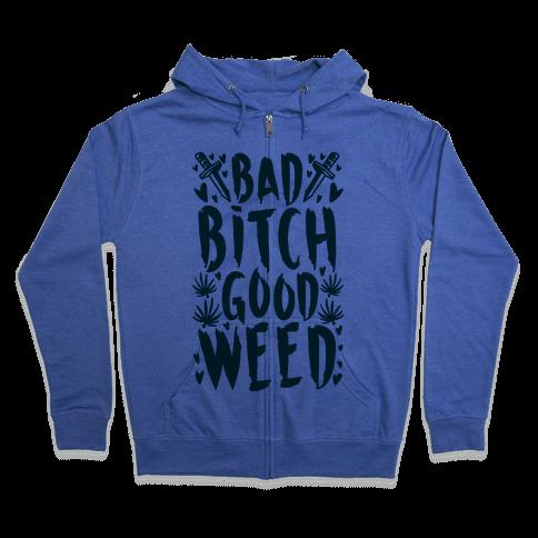 Bad Bitch Good Weed Zip Hoodie