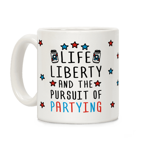 Life Liberty And The Pursuit Of Partying Coffee Mug