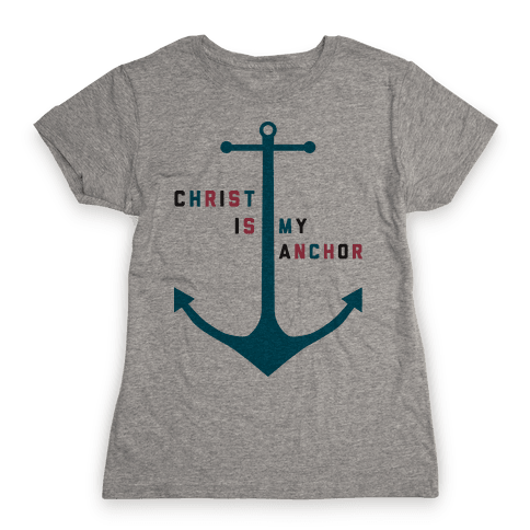 Christ is my Anchor Womens T-Shirt