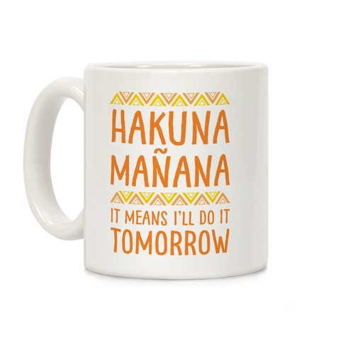 Hakuna Manana It Means I'll Do It Tomorrow Coffee Mug