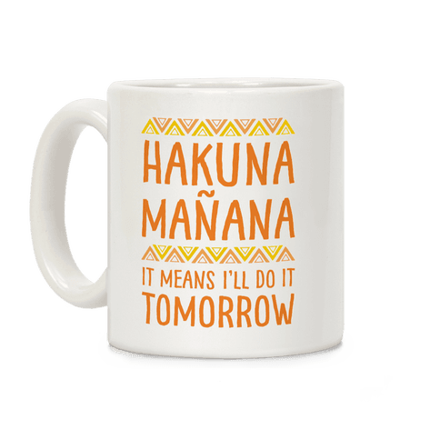 Hakuna Manana It Means I'll Do It Tomorrow Coffee Mug