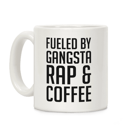 Fueled By Gangsta Rap & Coffee Coffee Mug