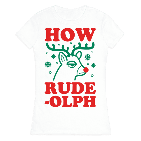 How Rude-olph Womens T-Shirt