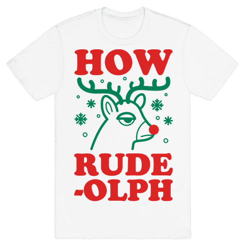 How Rude-olph Mens T-Shirt