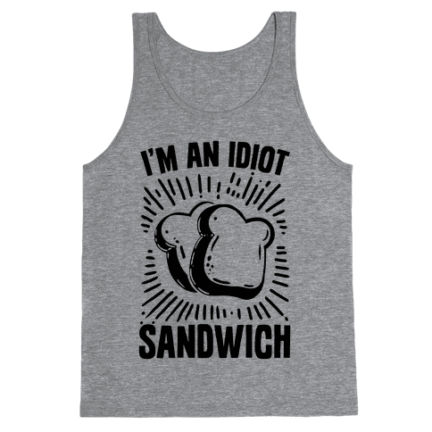 I'm an Idiot Sandwich Tank Top