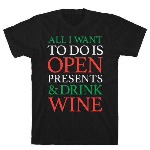 All I Want To Do Is Open Presents & Drink Wine Mens T-Shirt