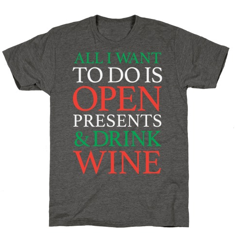 All I Want To Do Is Open Presents & Drink Wine T-Shirt