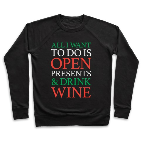 All I Want To Do Is Open Presents & Drink Wine Pullover