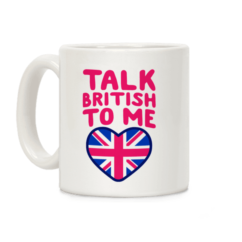 Talk British To Me Coffee Mug