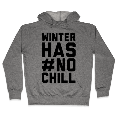 Winter Has No Chill Hooded Sweatshirt