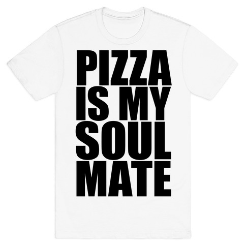 Pizza Is My Soulmate Mens T-Shirt